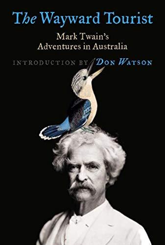 9780522854312: The Wayward Tourist: Mark Twain's Adventures in Australia