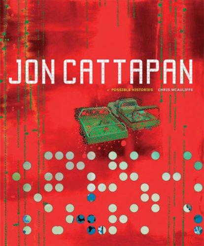 Jon Cattapan: Possible Histories (Miegunyah Volumes): McAuliffe, Chris
