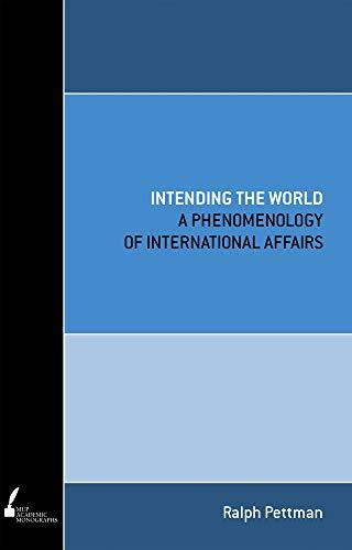 Intending the World: A Phenomenology of International Affairs (Paperback): Ralph Pettman