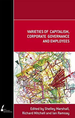 Varieties of Capitalism, Corporate Governance and Employees (Academic Monographs) (0522855482) by Ramsay, Ian; Mitchell, Richard; Marshall, Shelley