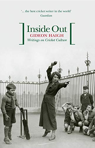 Inside Out: Writings on Cricket Culture (0522855539) by Haigh, Gideon