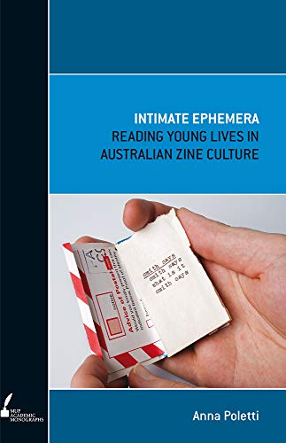 Intimate Ephemera: Reading Young Lives in Australian Zine Culture (Paperback): Anna Poletti