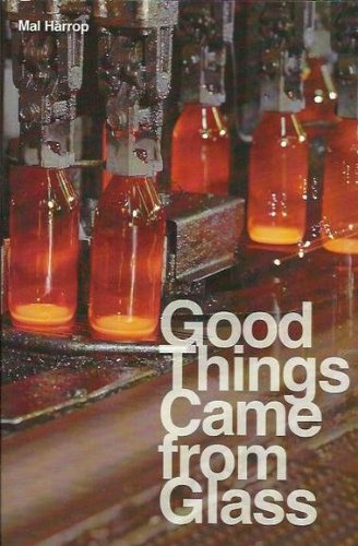 Good Things Came From Glass: The History Of Glassmaking In Australia 1812-1987: Harrop, Mal