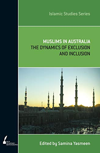 Muslims in Australia: The Dynamics of Exclusion and Inclusion (Paperback): Samina Yasmeen