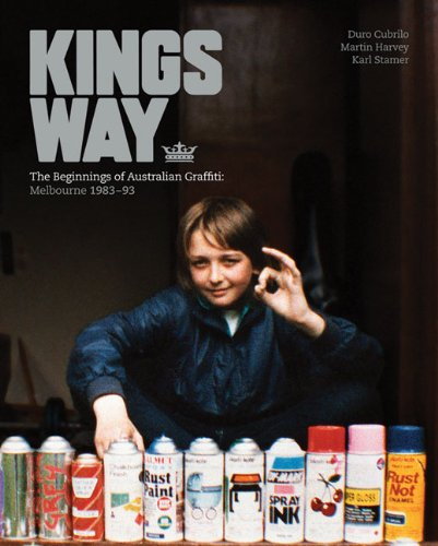 9780522856606: Kings Way: The Beginnings of Australian Graffiti: Melbourne 1983 93
