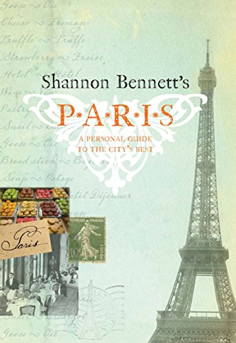 9780522856712: Shannon Bennett's Paris: A Personal Guide to the City's Best