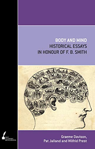 Body and Mind: Historical Essays in Honour of F. B. Smith (Paperback)