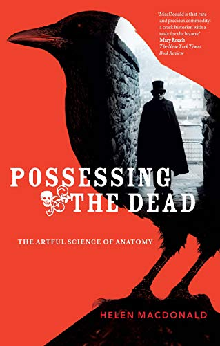 Possessing the Dead. The Artful Science of Anatomy.: Macdonald, Helen