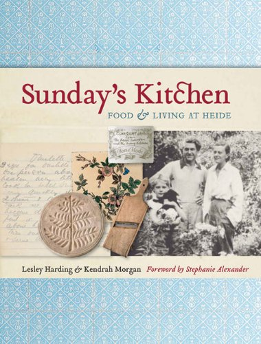 Sunday's Kitchen: Food & Living at Heide: Harding, Lesley, Morgan, Kendrah
