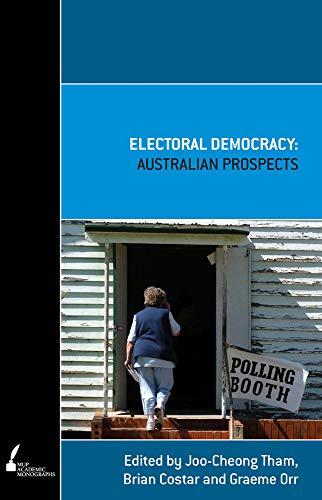 Electoral Democracy: Australian Prospects (Paperback): Joo-cheong Tham, Brian Costar, Graeme Orr