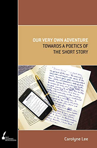 Our Very Own Adventure: Towards a Poetics of the Short Story (Paperback): Carolyne Lee