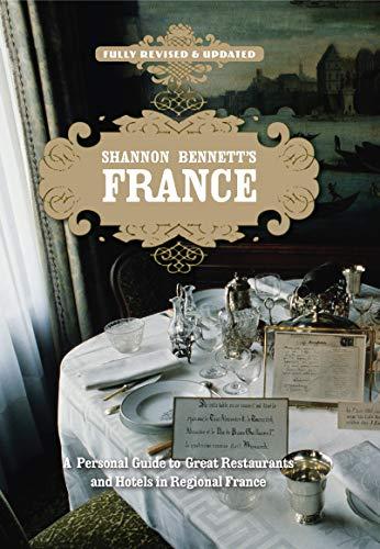 Shannon Bennett's France A Personal Guide To Fine Dining In Regio: Shannon, Bennett,