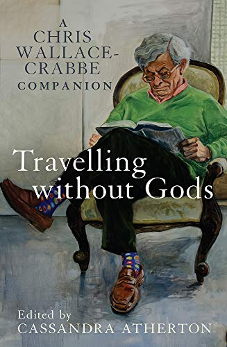 9780522864519: Travelling Without Gods: A Chris Wallace-Crabbe Companion