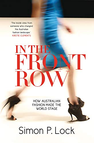 In the Front Row: How Australian Fashion made the World Stage: P Simon P Lock