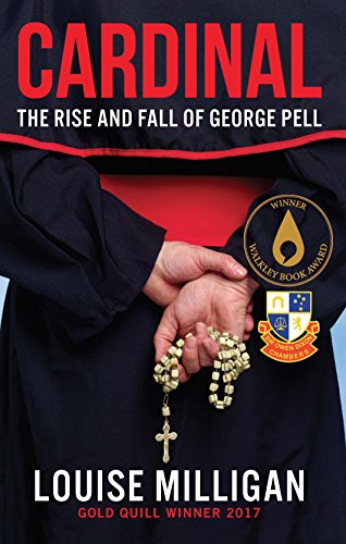 Cardinal: The Rise and Fall of George Pell: Louise Milligan