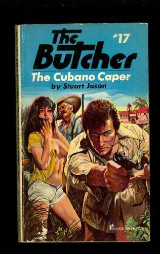 The Cubano Caper: The Butcher #17: Stuart Jason