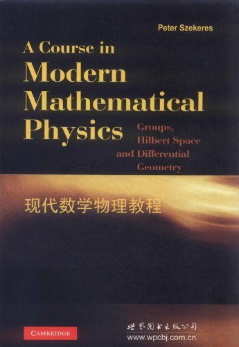 9780523229607: A Course in Modern Mathematical Physics: Groups, Hilbert Space and Differential Geometry