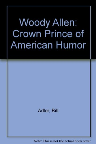 Woody Allen: Crown Prince of American Humor (0523247869) by Adler, Bill; Feinman, Jeffrey
