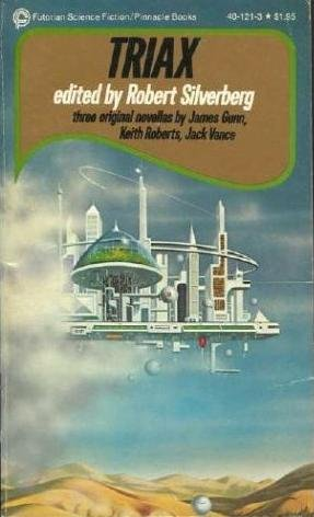 Triax - Three Original Science Fiction Novellas: Roberts, Keith; Gunn, James E.; Vance, Jack