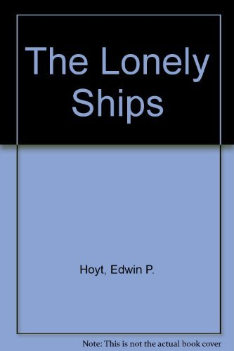 The Lonely Ships: Edwin P. Hoyt