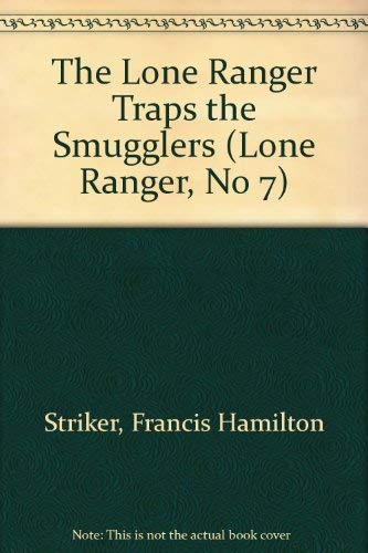9780523404912: The Lone Ranger Traps the Smugglers (Lone Ranger, No 7)