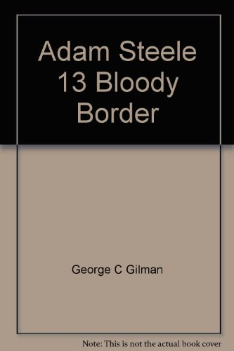 BLOODY BORDER. (#13 in Adam Steele Series: GILMAN, George G.