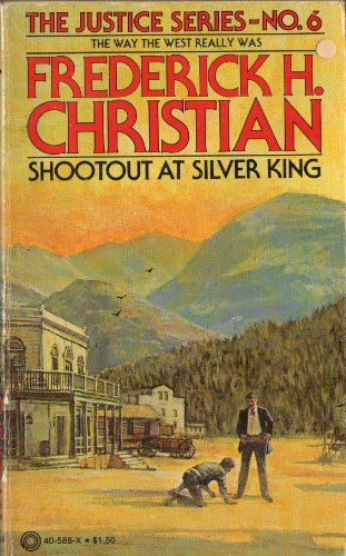 Shootout At Silver King (The Justice Series, No. 6): Frederick H. Christian
