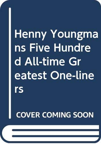 Henny Youngman's 500 All-Time Greatest One-Liners: Henny Youngman's