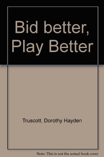 Bid Better, Play Better: How to Think At the Bridge Table: Dorothy Hayden Truscott