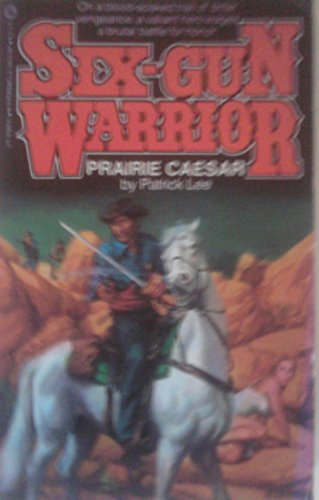 Prairie Caesar (Six Gun Warrior) (0523414986) by Patrick Lee