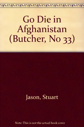 Go Die in Afghanistan (Butcher, No 33): Stuart Jason