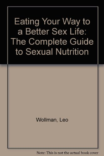 9780523418513: Eating Your Way to a Better Sex Life: The Complete Guide to Sexual Nutrition