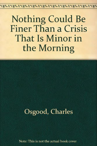 9780523420462: Nothing Could Be Finer Than a Crisis That Is Minor in the Morning