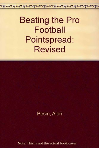 Beating the Pro Football Pointspread: Revised: Pesin, Alan