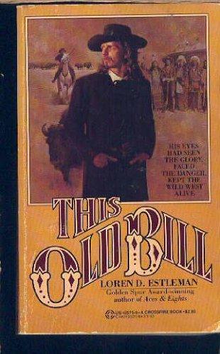 This Old Bill: Estleman, Loren D.