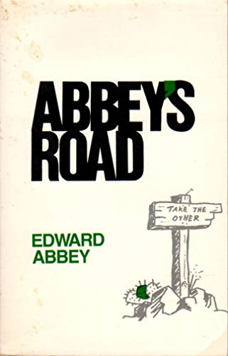 Abbey's Road [ a Personal Odyssey, Explorations of Territory, Rio Grande, Texas, Canyonlands ...