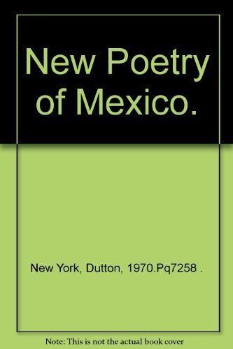 New Poetry of Mexico.: Dutton, 1970.Pq7258 . New York