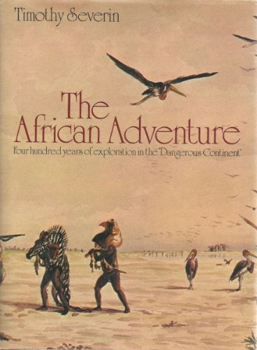 The African Adventure; Four Hundred Years of Exploration in the 'Dangerous Continent'.