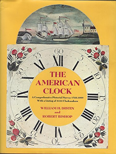 The American Clock: A Comprehensive Pictorial Survey 1723-1900, With a Listing of 6153 Clockmakers:...