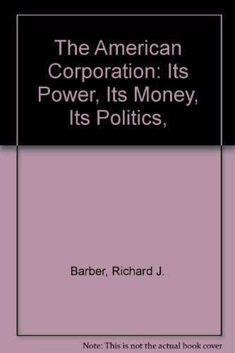 9780525053248: The American Corporation: Its Power, Its Money, Its Politics,