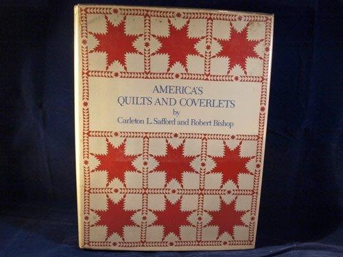America's Quilts and Coverlets: Safford, Carleton L. and Robert Bishop