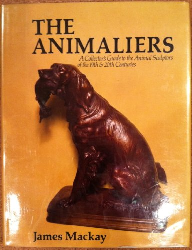 Animaliers: A Collector's Guide to the Animal Sculptors of the 19th & 20th Centuries.: ...