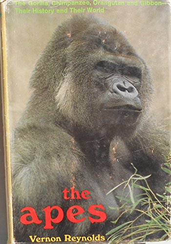 9780525056812: The Apes: The Gorilla, Chimpanzee, Orangutan, and Gibbon: Their History and Their World
