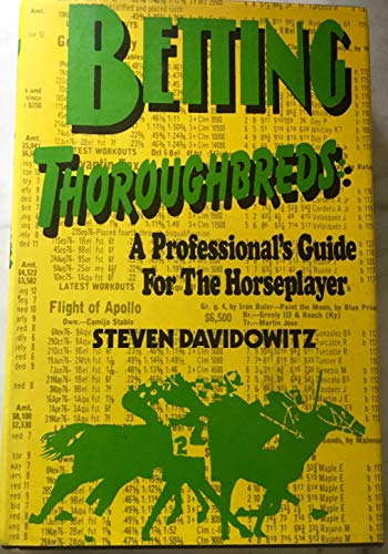 Betting thoroughbreds: A professional's guide for the: Davidowitz, Steven