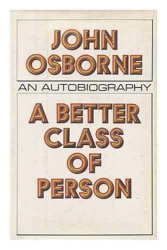 A Better Class of Person: John Osborne,: Osborne, John