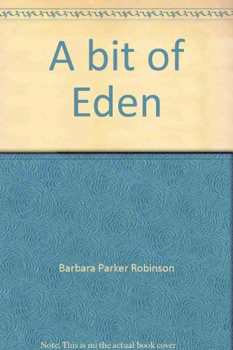 A bit of Eden: Robinson, Barbara Parker
