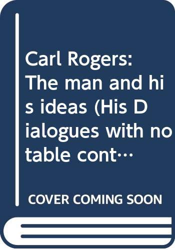 9780525076452: Carl Rogers: The man and his ideas (His Dialogues with notable contributors to personality theory ; v. 8)