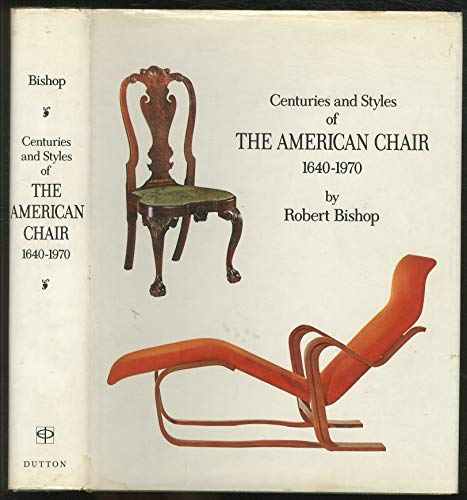 CENTURIES AND STYLES OF THE AMERICAN CHAIR 1640-1970: Bishop, Robert