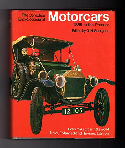 The Complete Encyclopedia of Motorcars: 1885 to the Present: Georgano, G. N.