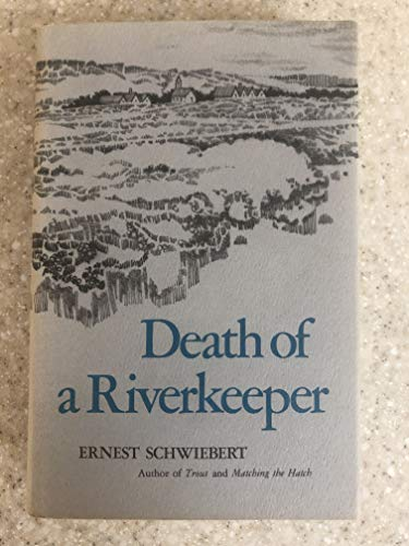 Death of a Riverkeeper: Schwiebert, Ernest George